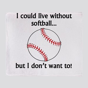 I Could Live Without Softball Throw Blanket