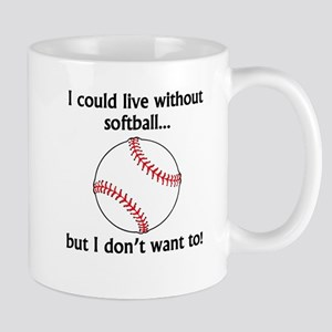 I Could Live Without Softball Mugs