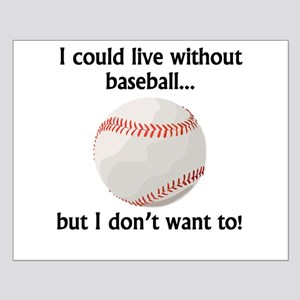I Could Live Without Baseball Poster Design