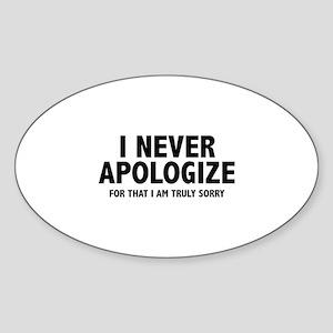 I Never Apologize Sticker (Oval)