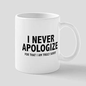 I Never Apologize Mug
