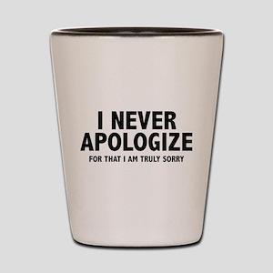 I Never Apologize Shot Glass