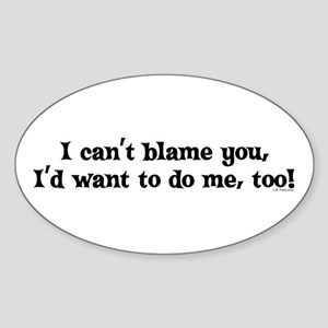I CAN'T BLAME YOU Oval Sticker