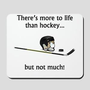 More To Life Than Hockey Mousepad