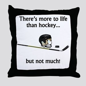 More To Life Than Hockey Throw Pillow