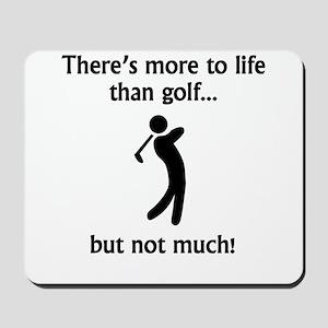 More To Life Than Golf Mousepad