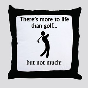 More To Life Than Golf Throw Pillow