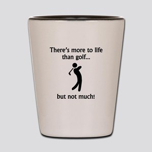 More To Life Than Golf Shot Glass