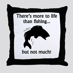 More To Life Than Fishing Throw Pillow