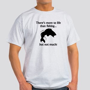 More To Life Than Fishing T-Shirt