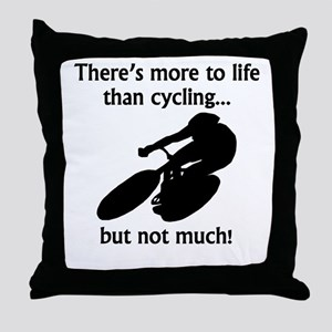 More To Life Than Cycling Throw Pillow