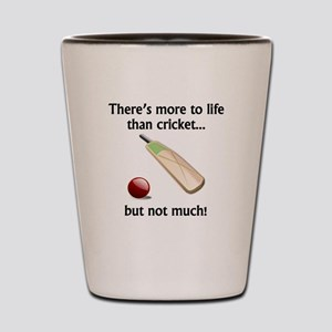 More To Life Than Cricket Shot Glass
