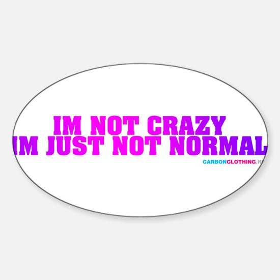Im Not Crazy Im Just Not Normal Sticker (Oval)