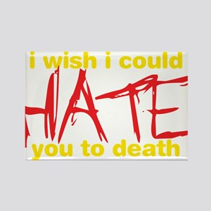 I Wish I Could Hate You To Death Rectangle Magnet
