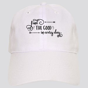 Find the good in every day. Cap