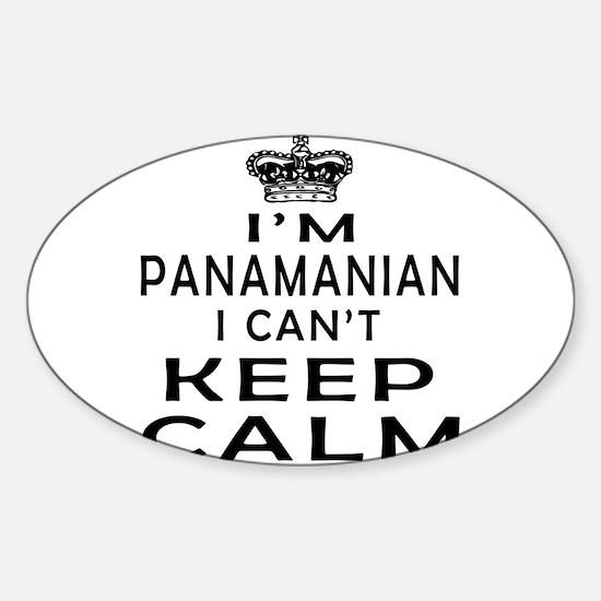 I Am Panamanian I Can Not Keep Calm Sticker (Oval)