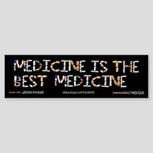 Medicine Is The Best Medicine Bumper Sticker
