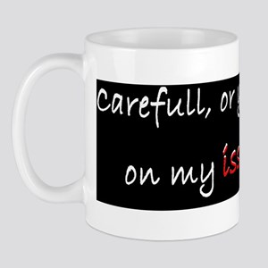 3-Careful or youll end up on my issues  Mug