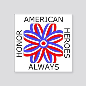 """HONOR AMERICAN HEROES ALWAY Square Sticker 3"""" x 3"""""""
