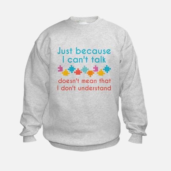Just Because I Can't Talk Sweatshirt