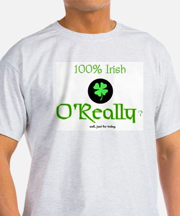 100% Irish well, just for today Ash Grey T-Shirt
