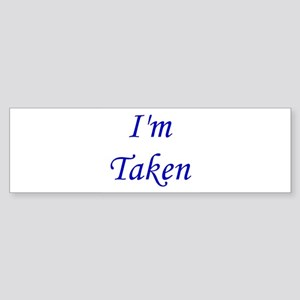 I'm Taken Bumper Sticker