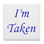 I'm Taken Tile Coaster