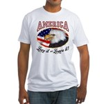 America - Love it or Leave it! Fitted T-Shirt