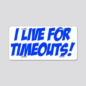 live4timeouts Aluminum License Plate