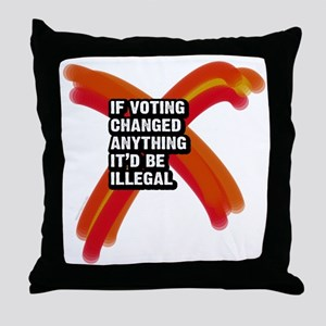 If voting changed anything itd be ill Throw Pillow