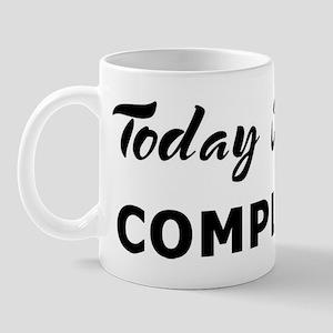 Today I feel compliant Mug