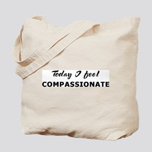 Today I feel compassionate Tote Bag