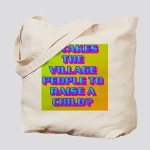4-IT TAKES THE VILLAGE PEOPLE TO RAISE A  Tote Bag