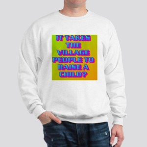 4-IT TAKES THE VILLAGE PEOPLE TO RAISE  Sweatshirt