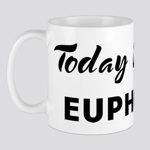 Today I feel euphoric Mug