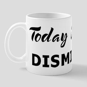 Today I feel dismissed Mug
