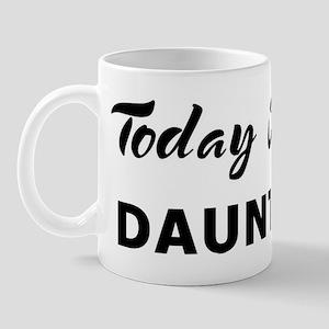 Today I feel dauntless Mug