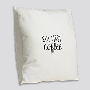 Coffee First Burlap Throw Pillow
