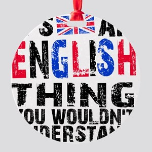 English Thing Round Ornament