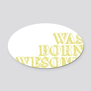 born awesome2 Oval Car Magnet