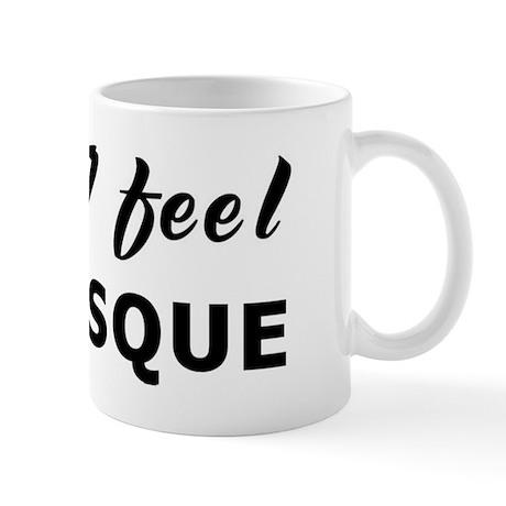 Today I feel grotesque Mug