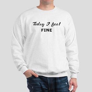 Today I feel fine Sweatshirt