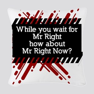 Mr Right Now sexist chauvinist Woven Throw Pillow