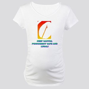 KEEP CAPITAL PUNISHMENT(white).g Maternity T-Shirt