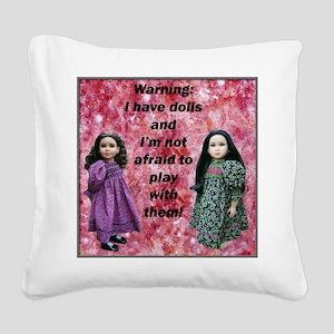 10x10 tshirt Ive got dolls Square Canvas Pillow