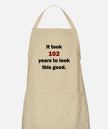 IT TOOK 102 YEARS TO LOOK THIS GOOD Apron