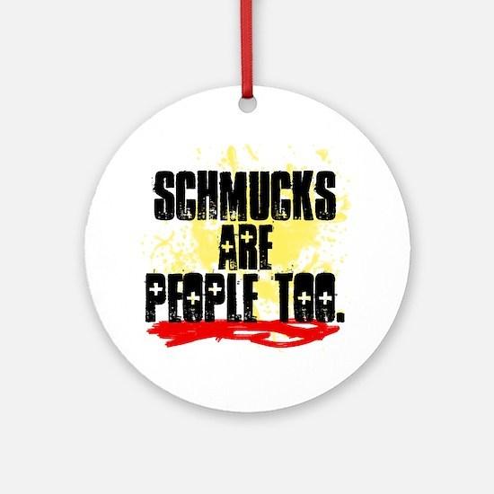 Schmucks Are People Too Round Ornament