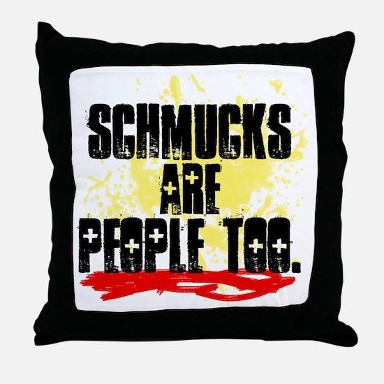 Schmucks Are People Too Throw Pillow