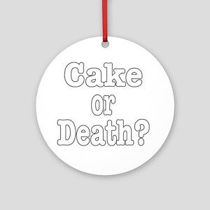 cake or death for dark Round Ornament
