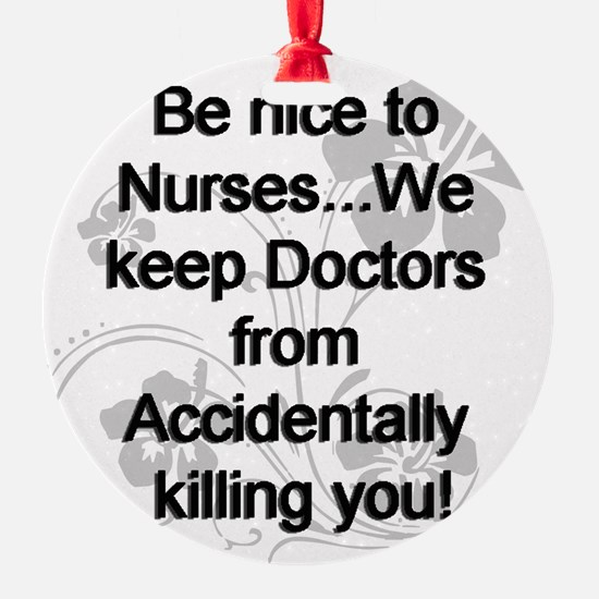 2-be nice to nurses copy Ornament